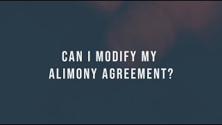 CAN I MODIFY MY ALIMONY AGREEMENT?