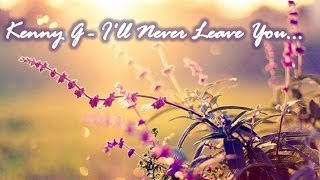 Gambar cover Kenny G -  I'll Never Leave You... (Love theme of Dying Young)