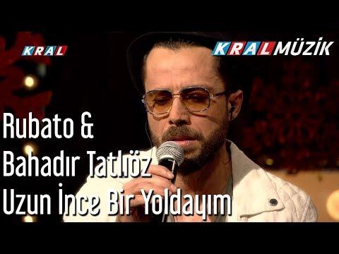 Uzun İnce Bir Yoldayım - Rubato & Bahadır Tatlıöz