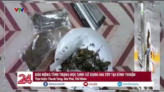 Học sinh THPT nghiện ma túy - 1 thực trạng buồn | VTV24