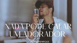 Nada pode calar um adorador - Pedro Henrique [COVER]