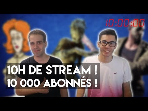 STREAM 10 HEURES - 10 000 ABONNÉS !