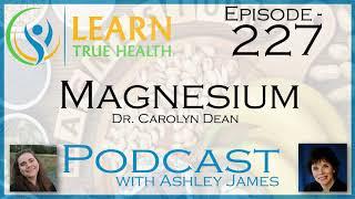 Magnesium - Dr Carolyn Dean & Ashley James - #227