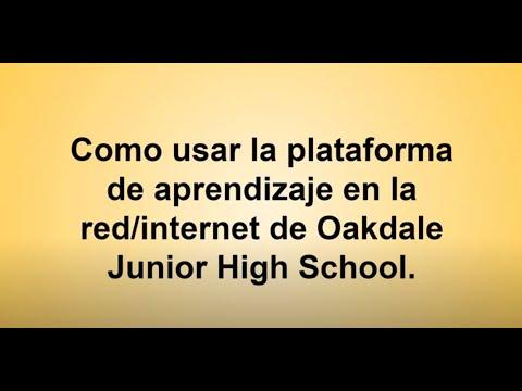 Como usar la plataforma de aprendizaje en la red/internet de Oakdale Junior High School.