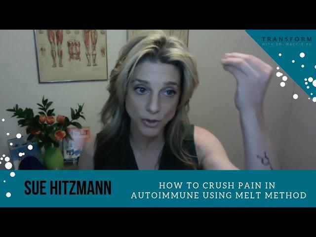 The MELT Method creator, Sue Hitzmann: How to crush pain in autoimmune disease