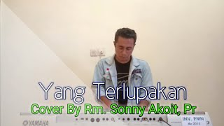 Yang Terlupakan   Cover By Rm. Sonny Akoit, Pr
