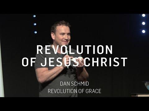 The revolution of Jesus Christ / Dan Schmid