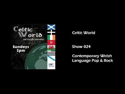 Celtic World   Show 024   Contemporary Welsh Language Pop & Rock