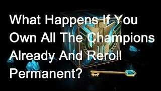What Happens If You Reroll Permanent When You Have All Champions?