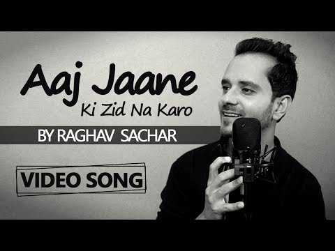 Aaj Jaane Ki Zid Na Karo - Ghazal By Raghav Sachar (Cover Version) | Hindi Romantic Retro Songs