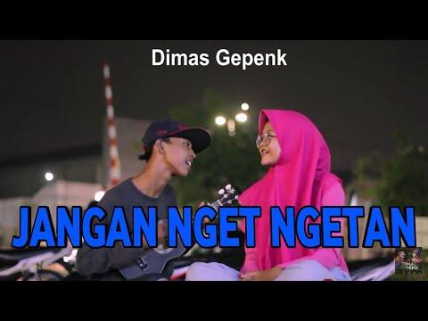 JANGAN NGET NGETAN - Dimas Gepenk
