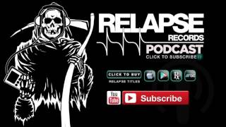 Relapse Records Podcast #50 - LIAM WILSON (JOHN FRUM / THE DILLINGER ESCAPE PLAN)
