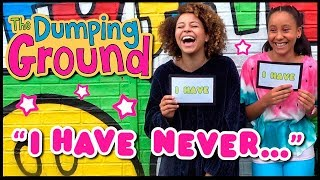 ❎ I HAVE NEVER | With The Dumping Ground 🌟