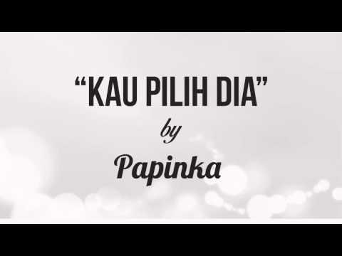 Papinka - Kau Pilih Dia (Lirik + Chord)