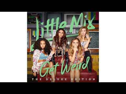 Little Mix - Get Weird Full Album Deluxe Edition (w/ lyrics + download links on description)