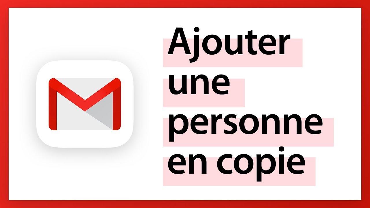 Gmail - Ajouter une personne en copie