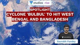 SPOTLIGHT: Cyclone 'Bulbul' to Hit West Bengal and Bangladesh | UPSC CSE/IAS 2020 | Saurabh Pandey