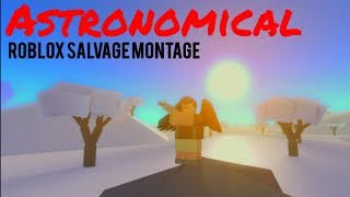 Astronomical - Roblox Salvage Montage