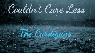 Couldn't Care Less The Cardigans Lyrics: oh, my heart can't carry m...