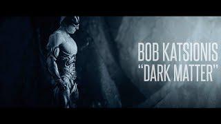 "BOB KATSIONIS ""Dark Matter"" [Official Cinematic Video 2018]"