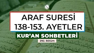 Kur'an Sohbetleri | ARAF SURESİ 138-153. AYETLER