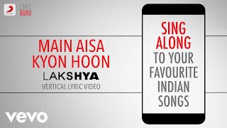 Main Aisa Kyon Hoon Lakshya,Official Bollywood Lyrics,Shaan