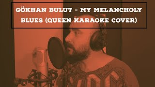Gökhan Bulut - My Melancholy Blues   ( Queen Karaoke Cover )