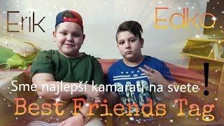 Sme najlepší kamarati na svete! Best Friends Tag Erik, Edko...