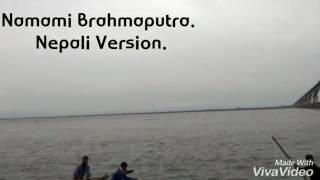 NAMAMI BRAHMAPUTRA || Nepali Version || Xharma Brother's