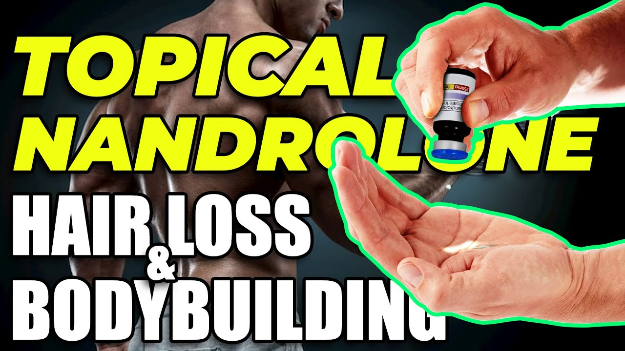 Topical Nandrolone For Hair Loss Prevention And Bodybuilding
