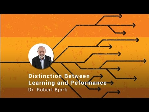 The Critical Distinction Between Learning and Performance, Dr. Robert Bjork