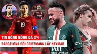 TIN NÓNG BÓNG ĐÁ 3/4 | Barca đổi Griezmann lấy Neymar– Quang Hải lọt vào đội hình cùng Xavi, Iniesta