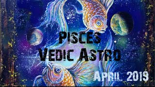 Pisces April- May  2019