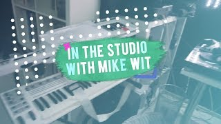 In the studio with Mike Wit : The Making of Pull Me Closer