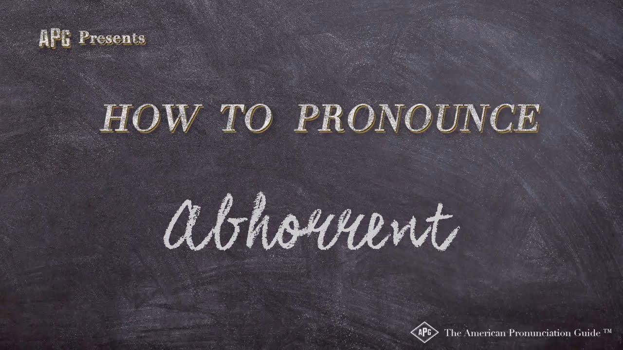 How to Pronounce Abhorrent  Abhorrent Pronunciation