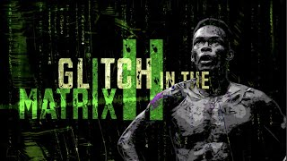 Glitch in the Matrix II: An Israel Adesanya Film by Mike Ciavarro