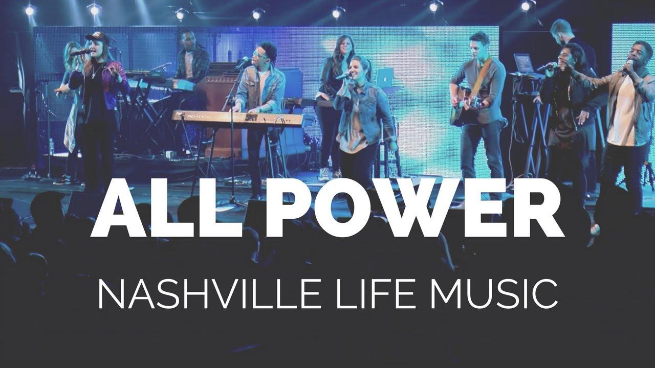 All Power Live Nashville Life Music Youtube