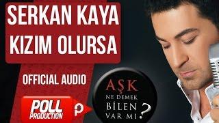 Serkan Kaya - Kızım Olursa - Kızlar Versiyon - ( Official Audio )