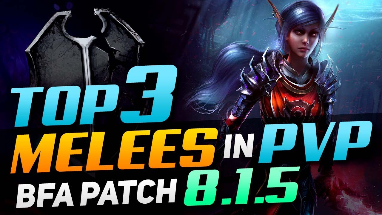Top 3 Melees In PvP | BfA Patch 8 1 5 | BEST AZERITE TRAITS, TALENTS
