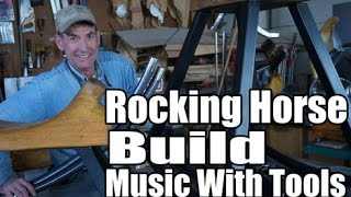 Rocking Horse Build - Music With Tools
