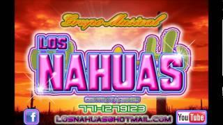 MIX GRUPO LOS NAHUAS PRODUCCION 2012 --THE CREATIVITY JULIAN GODINES--