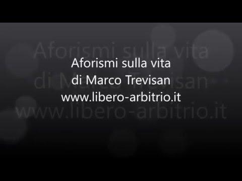 Aforismi e frasi sulla vita - Marco Trevisan