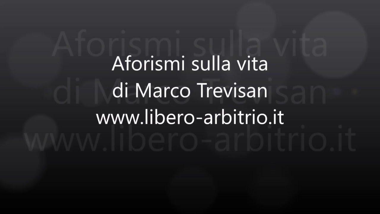 Top Aforismi e frasi sulla vita - Marco Trevisan - YouTube QV24
