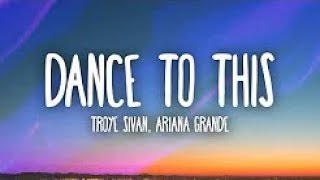 Troye Sivan, Ariana Grande   Dance To This Lyrics