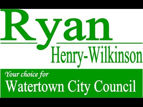 Ryan Henry Wilkinson For Watertown City Council Productivity and Protection