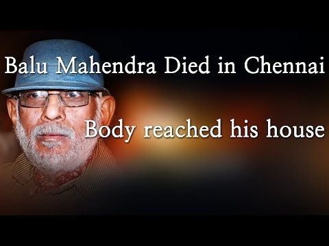 Balu Mahendra Died in Chennai -- Body reached his house - Red Pix 24x7 Acclaimed director Balu Mahendra who was admitted in Vijaya Hospital due to illness passed away today in the morning. The doctors had said that he was said to be in critical condition when he was admitted today at the hospital.     The 74 year old veteran director was amongst the pioneers of Indian cinema and is also a screenwriter, editor and cinematographer. Filmmakers including Bala, Ameer and Ram visited him at the hospital before he passed away.     Balu Mahendra has won five National Film Awards—two for cinematography, three Filmfare Awards South and numerous state awards from the governments of Kerala, Karnataka and Andhra Pradesh. The ace director, started his career as a cinematographer with 'Nellu' in 1974 and soon made his directional debut in a few years through Kokila, a Kannada film.     Some of his acclaimed films in Tamil include Mullum Malarum (as Cinematographer), Azhiyadha Kolangal, Moodu Pani and Moondram Pirai. He has worked with the likes of Rajinikanth, Kamal Haasan and Dhanush as well. Balu Mahendra made his onscreen debut last year with 'Thalaimuraigal' and received good response for his acting skills.  http://www.ndtv.com BBC Tamil: http://www.bbc.co.uk/tamil INDIAGLITZ :http://www.indiaglitz.com/channels/tamil/default.asp  ONE INDIA: http://tamil.oneindia.in BEHINDWOODS :http://behindwoods.com VIKATAN http://www.vikatan.com the HINDU: http://tamil.thehindu.com DINAMALAR: www.dinamalar.com MAALAIMALAR http://www.maalaimalar.com/StoryListing/StoryListing.aspx?NavId=18&NavsId=1 TIMESOFINDIA http://timesofindia.indiatimes.com http://www.timesnow.tv HEADLINES TODAY: http://headlinestoday.intoday.in PUTHIYATHALAIMURAI http://www.puthiyathalaimurai.tv VIJAY TV:http://www.youtube.com/user/STARVIJAY  -~-~~-~~~-~~-~- Please watch: