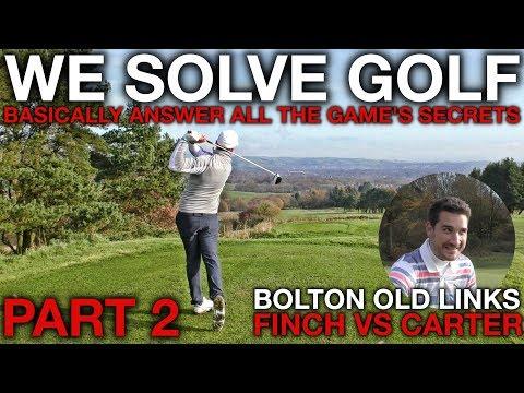 WE SOLVE GOLF....basically - Finch vs Carter - Bolton Old Links - Part 2