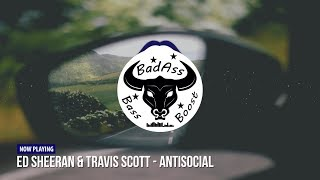 Ed Sheeran & Travis Scott - Antisocial [Bass Boosted]