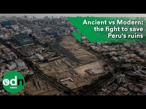 Ancient vs Modern: the fight to save Peru's ruins