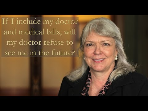 If I include my doctor and medical bills, will my doctor refuse to see me in the future?